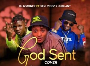 Photo of DJ Iz Money x Seyi Vibes x Jubilant – GOD SENT (cover)