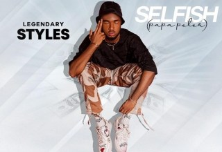 Photo of Legendary Styles – Selfish (Papa Peter)