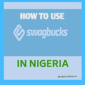 How to use Swagbucks in Nigeria