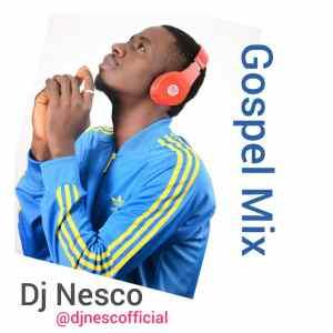 [Naija Gospel Mixtape] Dj Nesco - Sunday Worship and Praise Mix