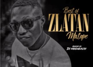 DJ Mikewealth – Best Of Zlatan Ibile Mix 2019