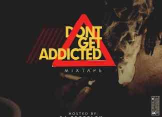 ( Nigeria & Foreign Mixtape) Don't Get Addicted Mix