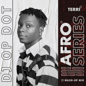 DJ OP Dot Ft. Terri – Afro Series EP (Mash-Up Mix)