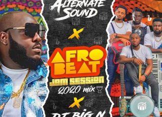 DJ Big N X Alternate Sound - AfroBeat Jam Session Mix 2020