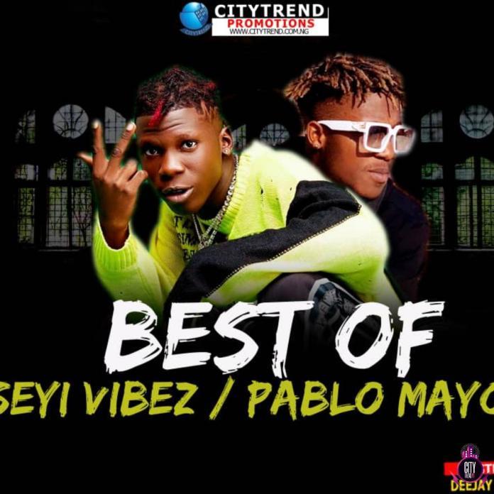 DJ Kisswise - Best Of Seyi Vibez & Pablo Mayor Mix