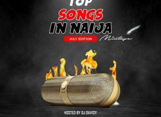 Naijaloaded Ft. DJ Davisy - Top Songs In Naija Mix (July  Edition) 2020