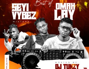 Dj Tunzy – Best Of Seyi Vibez & Omah Lay (Latest Mix)