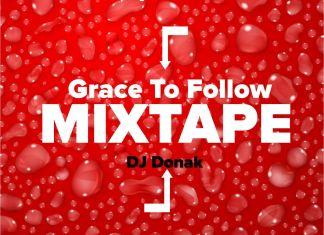 Latest DJ Donak Gospel Mixtape 2021 - Grace To Follow Gospel Mix
