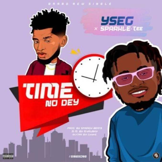 Ysec – Time No Dey ft Sparkle Tee