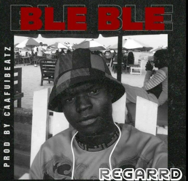 DOWNLOAD MP3: Regarrd – Ble Ble AUDIO 320kbps
