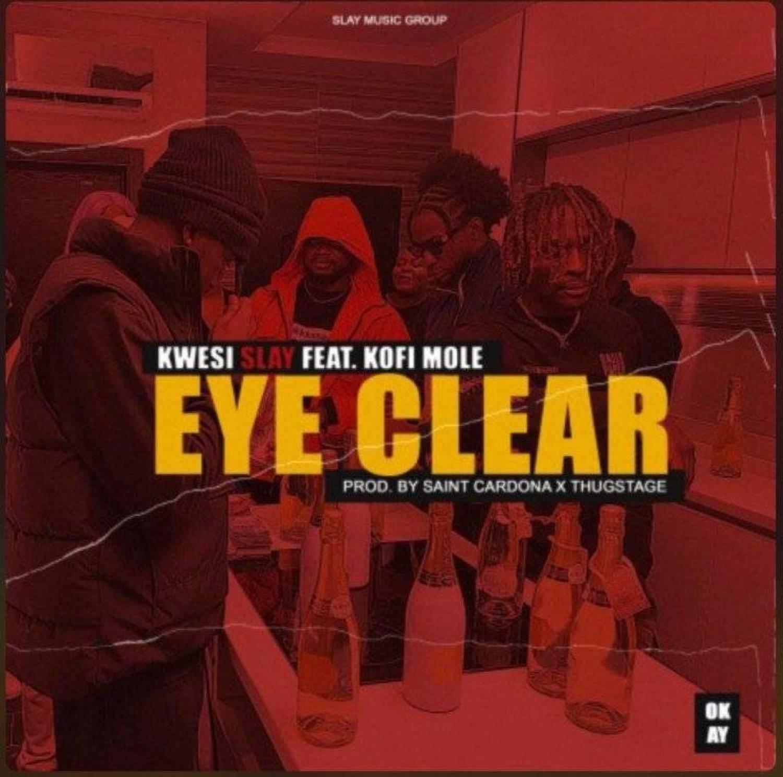 DOWNLOAD MP3: Kwesi Slay – Eye Clear Ft. Kofi Mole(Free Mp3) AUDIO 320kbps