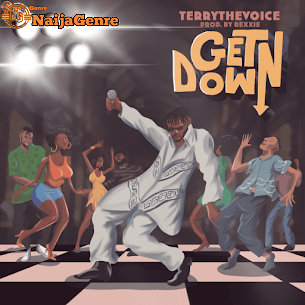 """[Music] """"Get Down"""" – Terrythevoice Mp3 Download"""