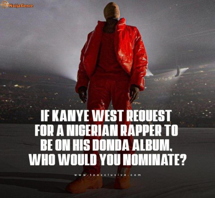 If Kanye West Request For A Nigerian Rapper To Be On His Donda Album Who Would You Nominate
