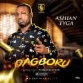 MUSIC: Ashian Tyga – Dagboru