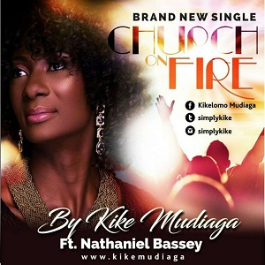 Audio + Lyrics: Kike Mudiaga – Church on Fire ft. Nathaniel Bassey
