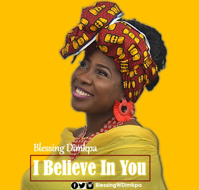 Blessing Dimkpa - I Believe In You