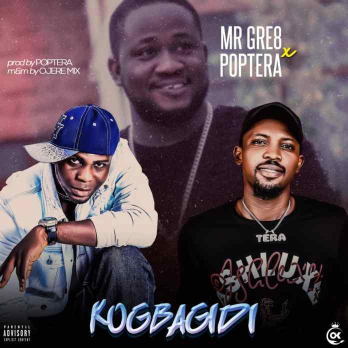 Mr Gre8 - kogbaGidi Ft Poptera