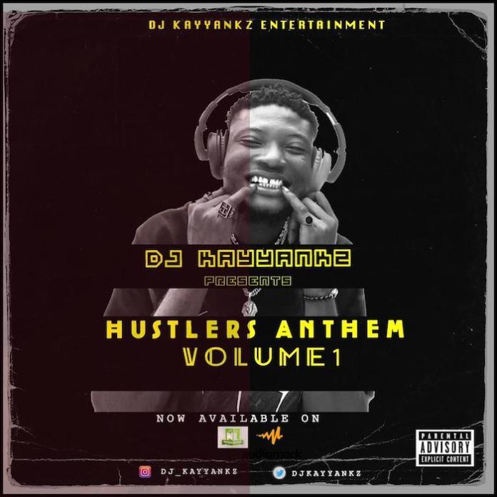 DJ Kayyankz – Hustlers Anthem Vol.1