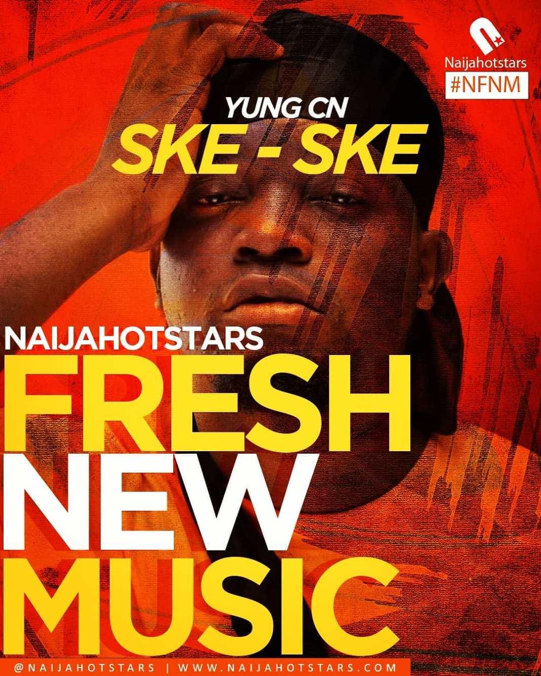 Yung CN – Ske Ske Naijahotstars