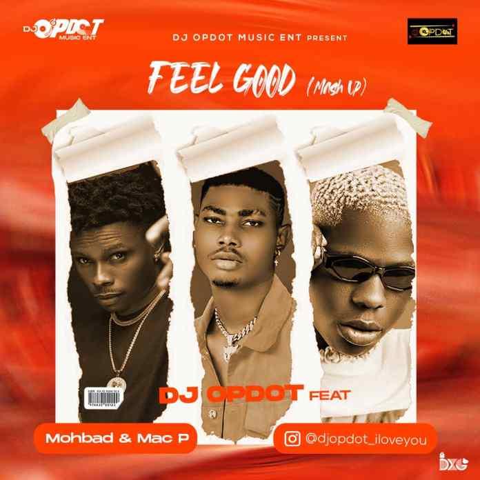 Download DJ OP Dot Ft Mohbad & Mac P - Feel Good