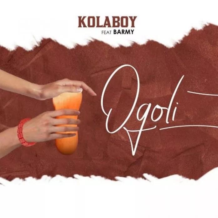 Kolaboy – Ogoli ft Barmy.jpg