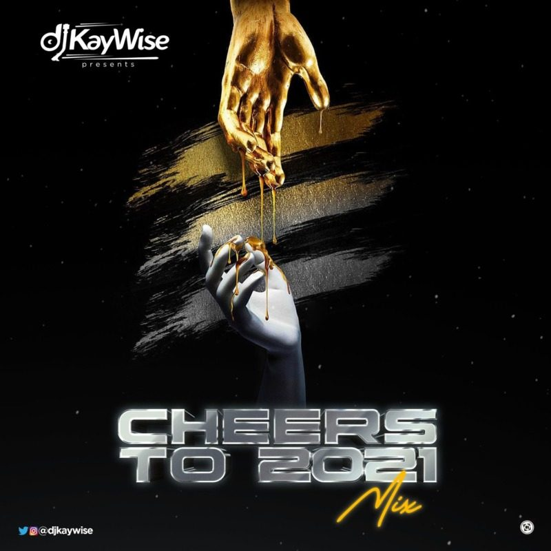 DJ Kaywise Cheers To 2021 Mixtape