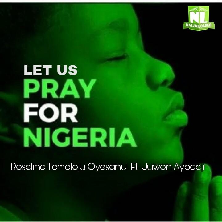 Roseline Tomoloju Oyesanu Juwon Ayodeji Let Us Pray For Nigeria