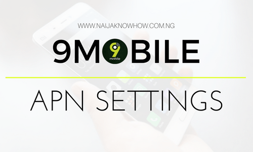 9MOBILE APN SETTINGS ⋆ Naijaknowhow