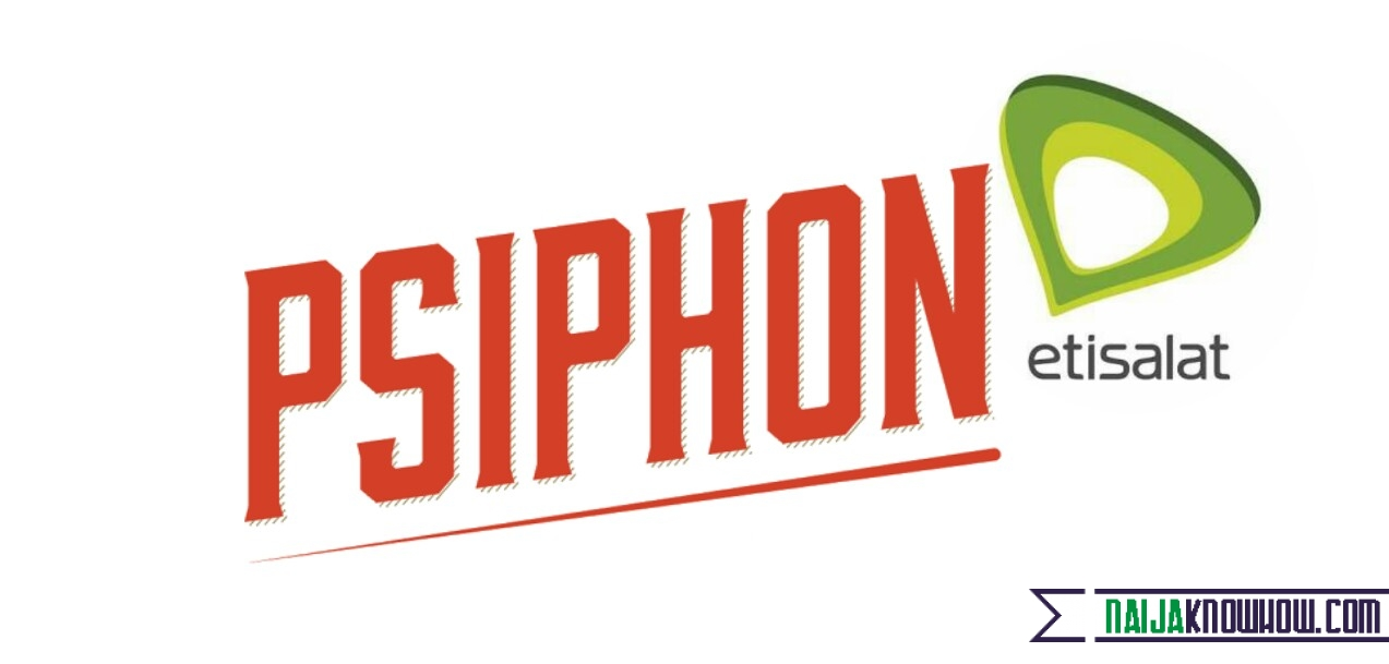 How To Browse Unlimited With Psiphon Zero Naira On Etisalat