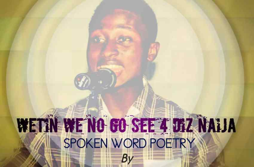 "[Audio poem] Testimoy Jesutofunmi -""wetin we no go see for Diz naija"""