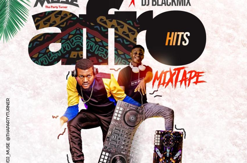 [Mixtape]DJ Muse X Dj blaq -Afro hits mixtape vol ii