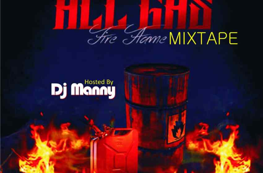 "[Mixtape] DJ Manny -""All Gas Fire Flame"""