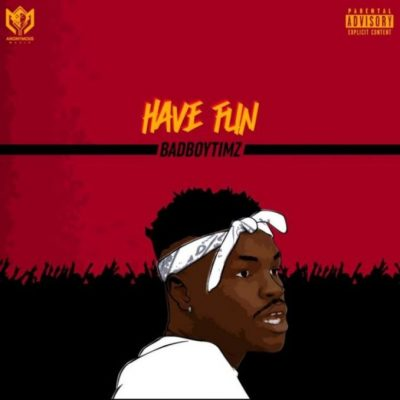 DOWNLOAD:Bad Boy Timz – Have Fun