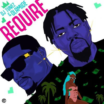 DOWNLOAD: DJ Tunez ft Olamide – Require