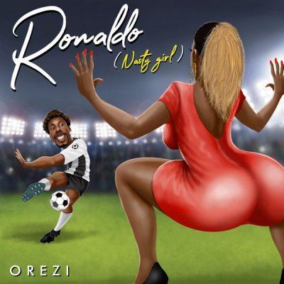 DOWNLOAD:Orezi – Ronaldo (Nasty Girl)