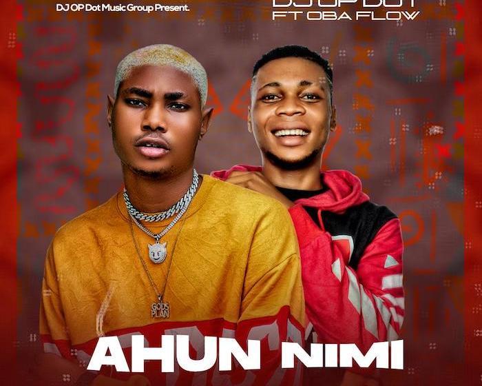 DOWNLOAD DJ OP Dot Ft. Obaflow – Ahun Nimi