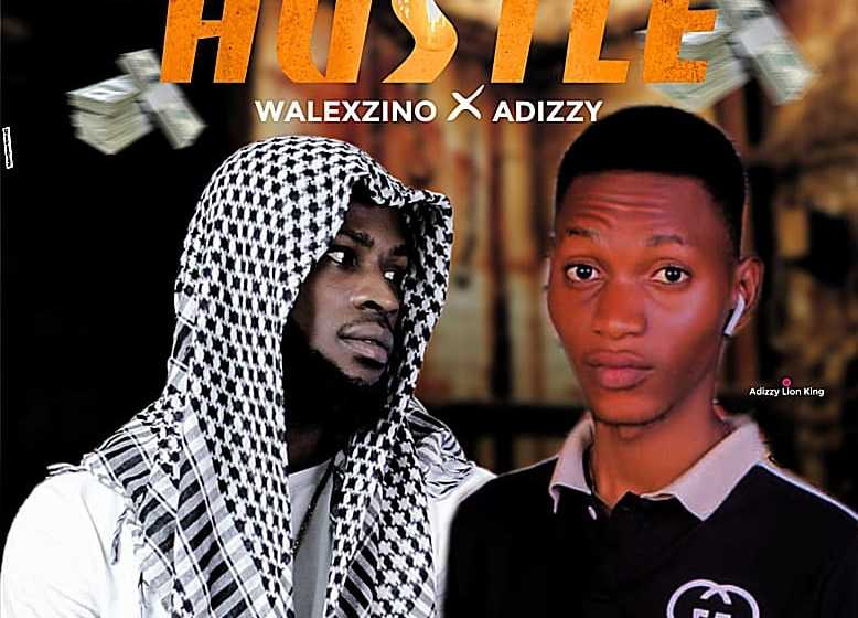 [Music] Walexzino Ft Adizzy – Hustle