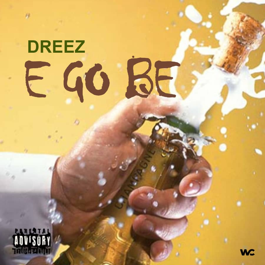 "[Music] Dreez – ""E Go Be"""
