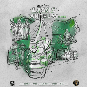 DOWNLOAD Zlatan ft TROD, OlaDips & Kabex – Lagos Anthem (Remix)