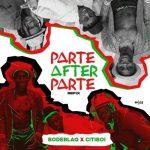 """Bodeblaq x Citiboi – """"Parte After Parte"""" :"""