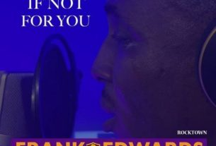 """[Mp3 + Video] Frank Edwards – """"If Not For You"""""""