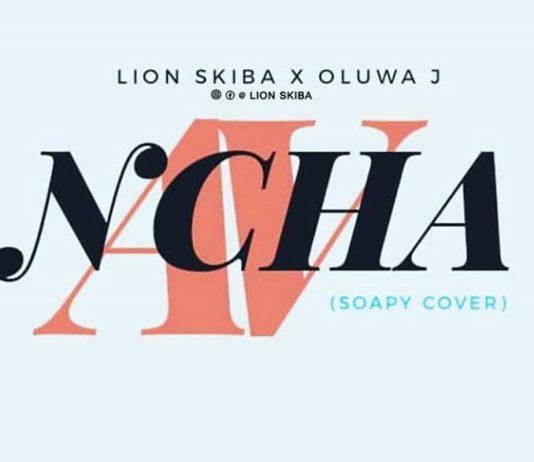 [MUSIC] Lion Skiba X Oluwa J - NCHA ( Soapy cover)
