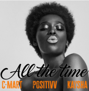 "C-mart x Positivv x Kaysha – ""All The Time"""