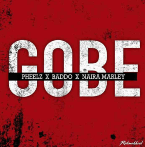 Naira Marley Ft Olamide X pheelz - Gobe