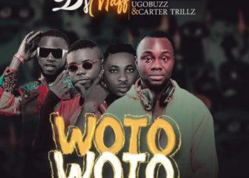 "Dj Maff – ""Woto Woto"" ft Pepenazi, Ugobuzz, Carter Trillz"
