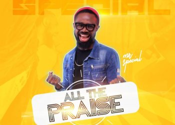 [Gospel Music] Mr Special - All The Praise Mp3 download