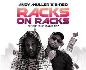 Andy Muller Ft. B-Red - Racks On Racks Mp3 Audio Download