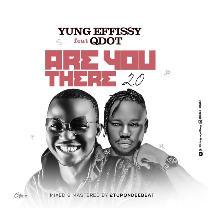 DOWNLOAD MP3: Yung Effissy Ft Qdot – Are You There 2.0 (Remix)