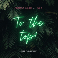 Young Star Ft Fos - To The Top