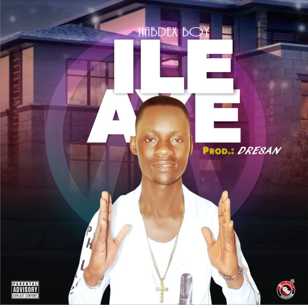 ILE AYE BY HABDEX BOY PRODUCED BY DRE SAN MP3 FREE DOWNLOAD